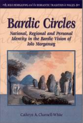 Front cover of 'Bardic Circles: National, Regional and Personal Identity in the Bardic Vision of Iolo Morganwg'