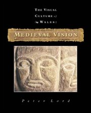 Clawr blaen 'The Visual Culture of Wales: Medieval Vision'