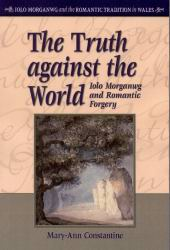 Front cover of 'The Truth against the World: Iolo Morganwg and Romantic Forgery'